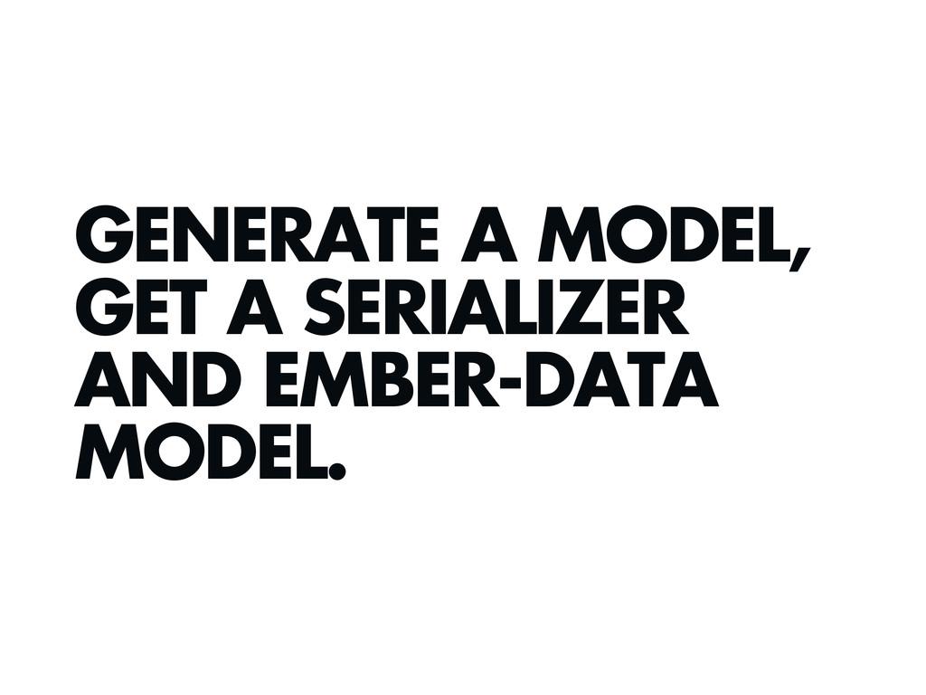 GENERATE A MODEL, GET A SERIALIZER AND EMBER-DA...