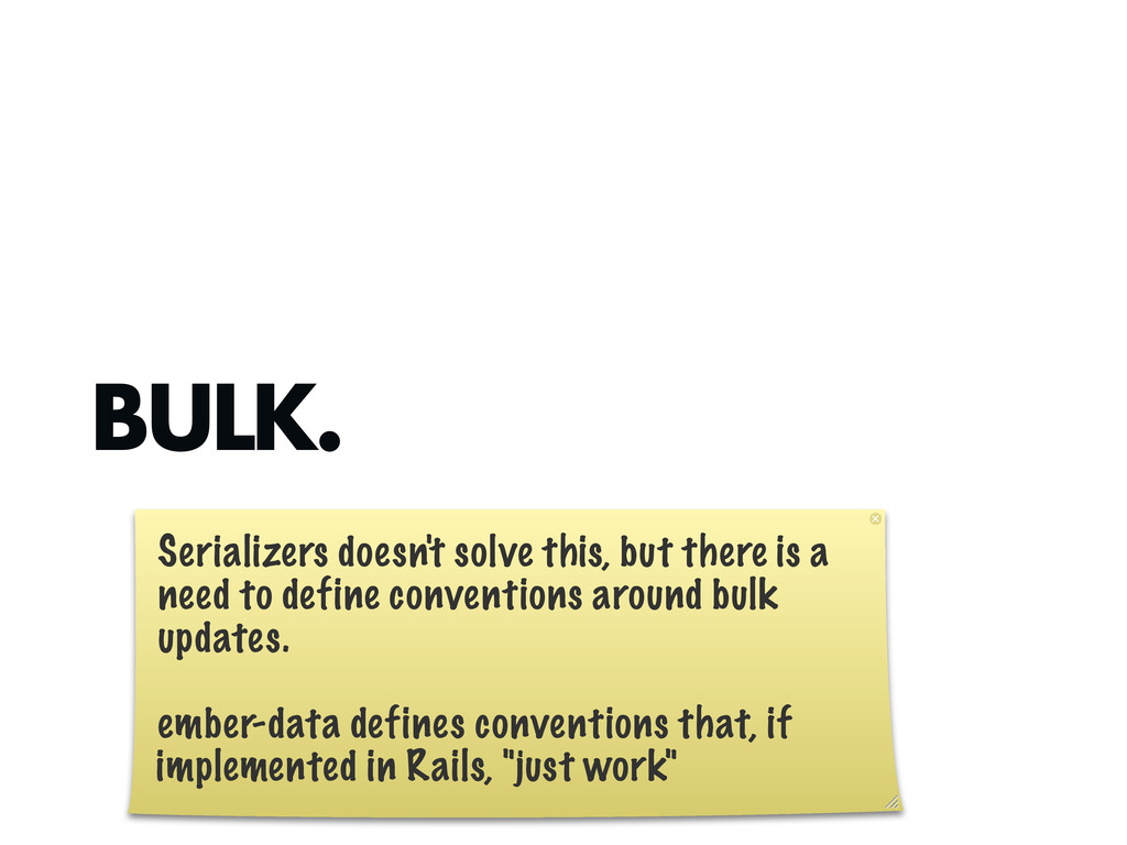 BULK. Serializers doesn't solve this, but there...