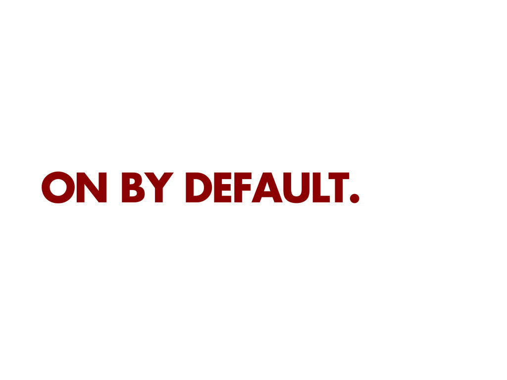 ON BY DEFAULT.