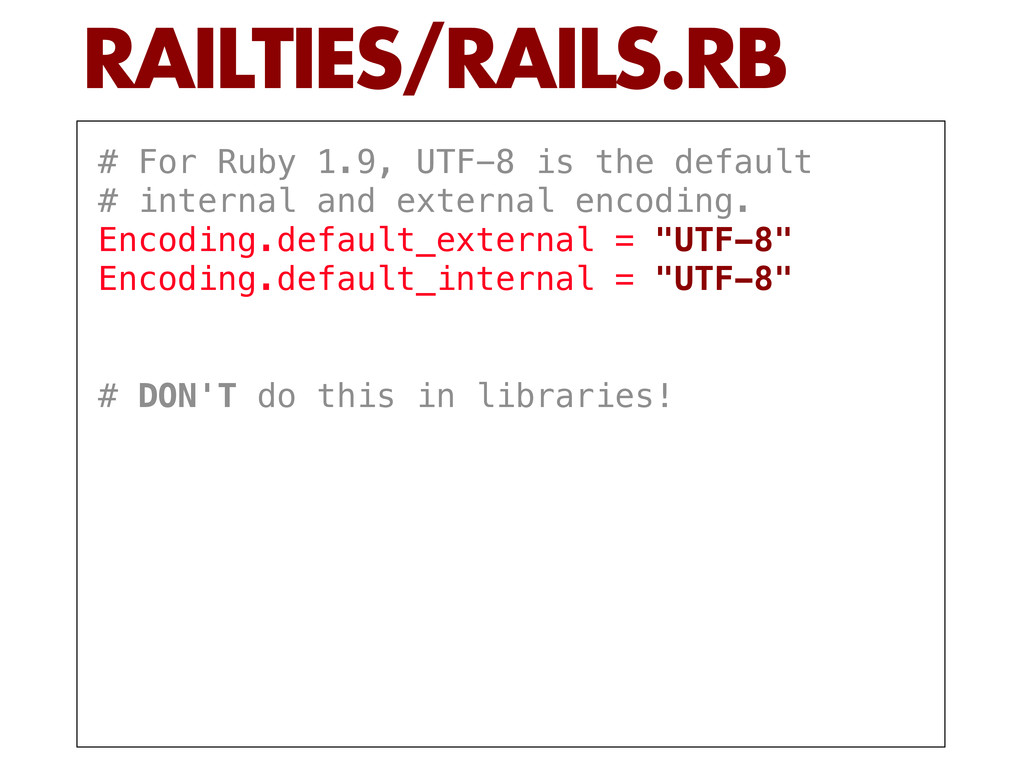 # For Ruby 1.9, UTF-8 is the default # internal...