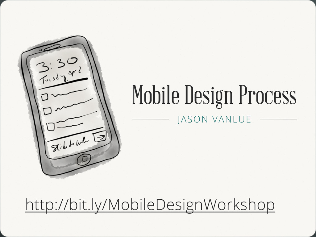 Mobile Design Process JASON VANLUE http://bit.l...