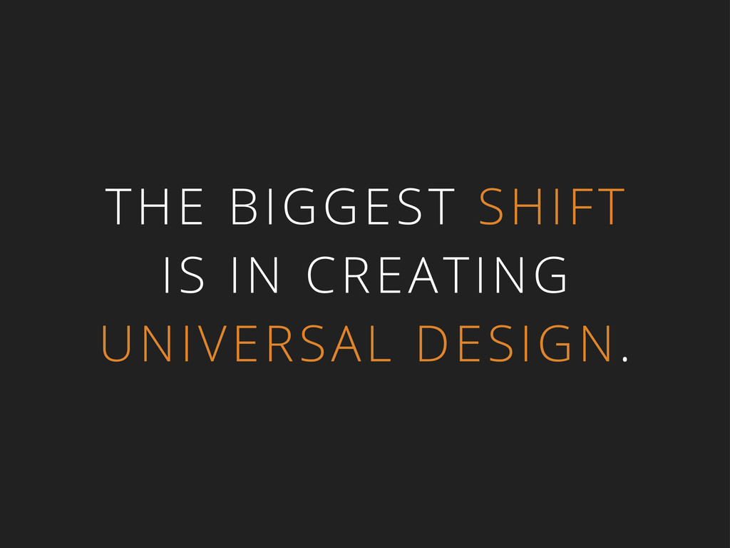 THE BIGGEST SHIFT IS IN CREATING UNIVERSAL DESI...