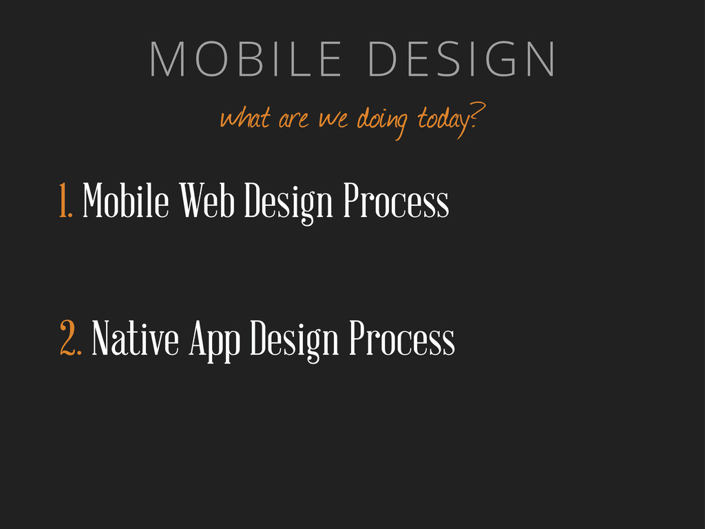 MOBILE DESIGN what are we doing today? 1. Mobil...