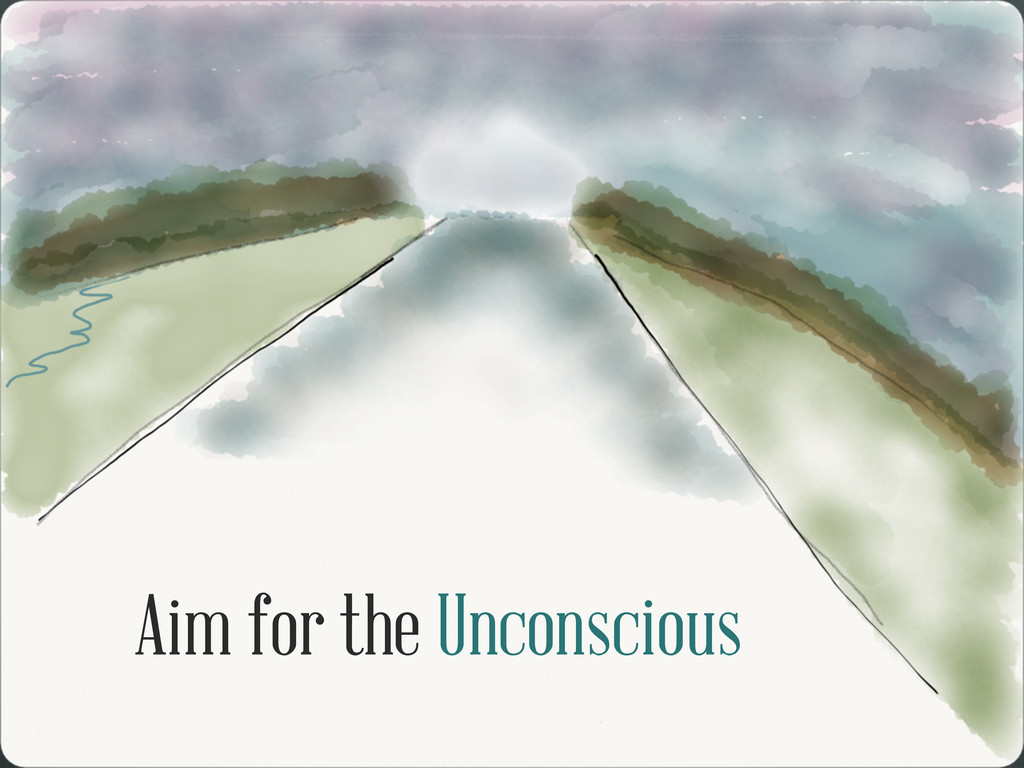 Aim for the Unconscious