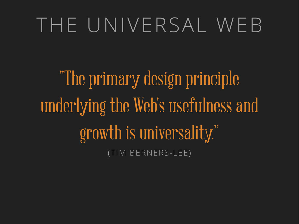 "THE UNIVERSAL WEB ""The primary design principle..."