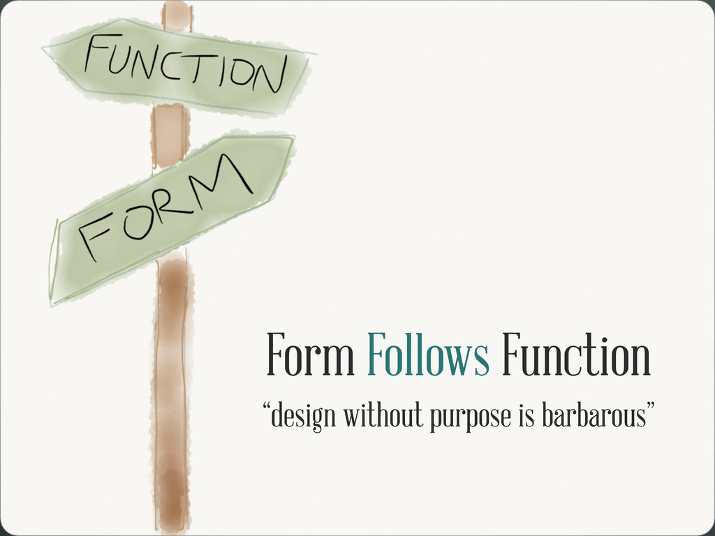 "Form Follows Function ""design without purpose i..."