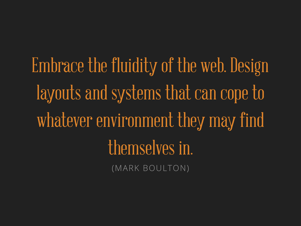 Embrace the fluidity of the web. Design layouts...