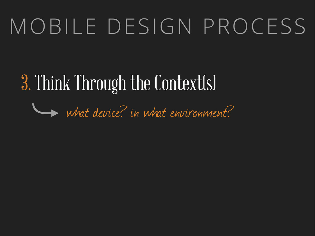MOBILE DESIGN PROCESS 3. Think Through the Cont...