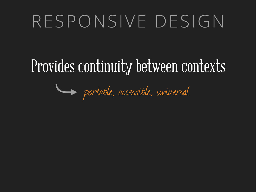 RESPONSIVE DESIGN Provides continuity between c...
