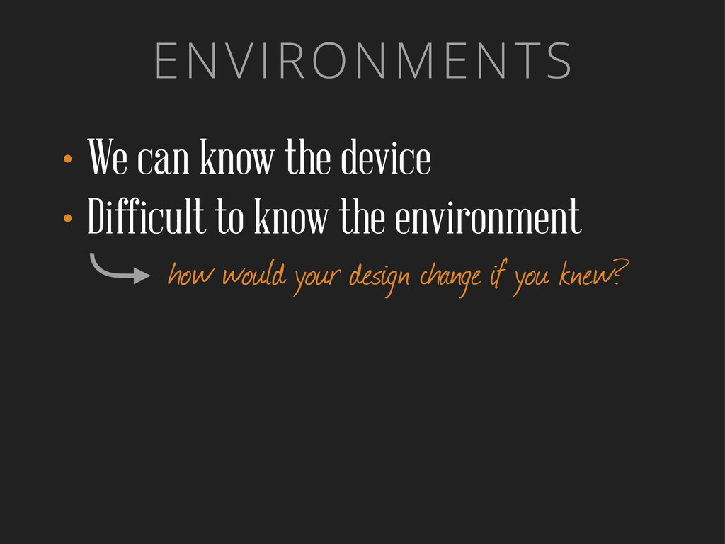 ENVIRONMENTS •We can know the device •Difficult...