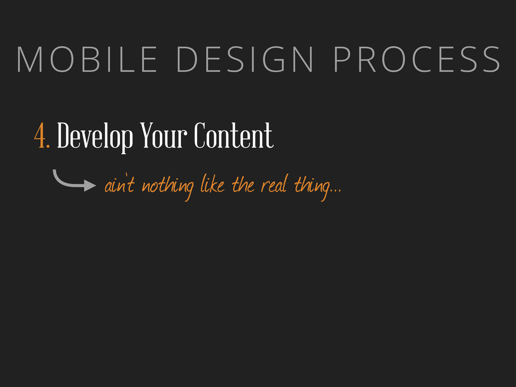 MOBILE DESIGN PROCESS 4. Develop Your Content a...