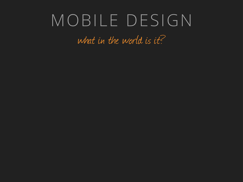 MOBILE DESIGN what in the world is it?