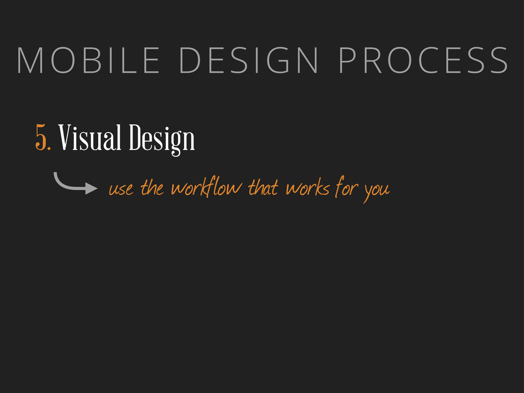 MOBILE DESIGN PROCESS 5. Visual Design use the ...
