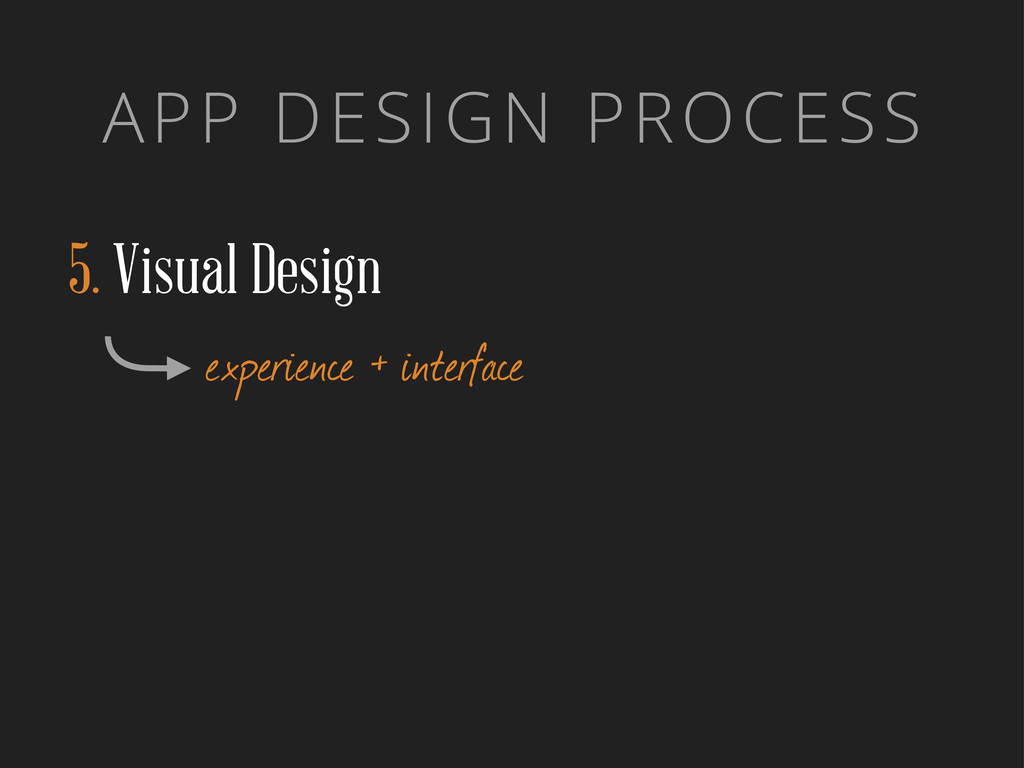 APP DESIGN PROCESS 5. Visual Design experience ...