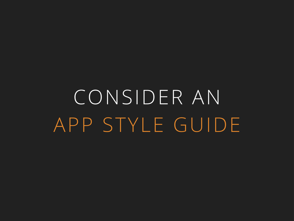 CONSIDER AN APP STYLE GUIDE
