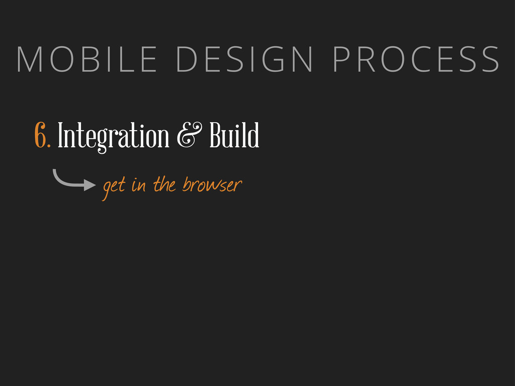 MOBILE DESIGN PROCESS 6. Integration & Build ge...