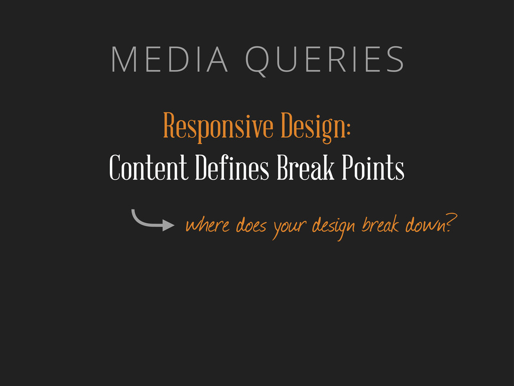 MEDIA QUERIES Responsive Design: Content Define...