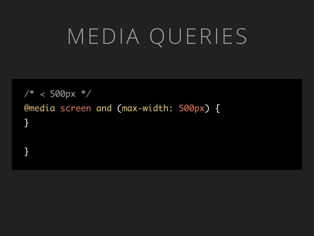 MEDIA QUERIES /* < 500px */ @media screen and (...