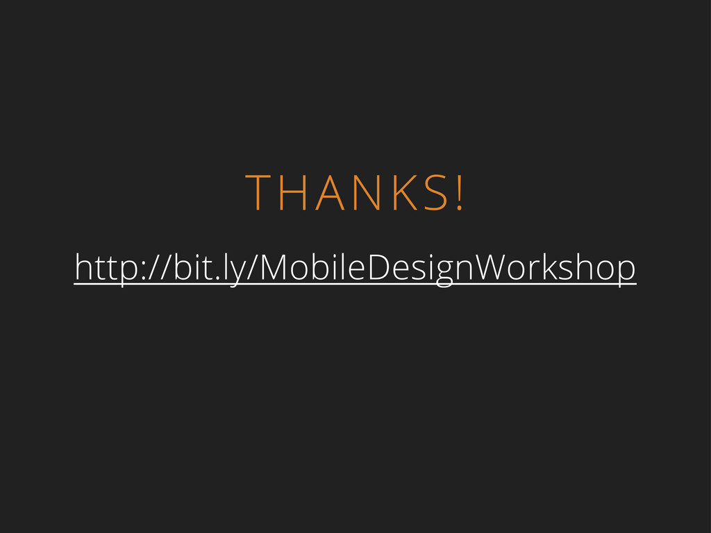 THANKS! http://bit.ly/MobileDesignWorkshop