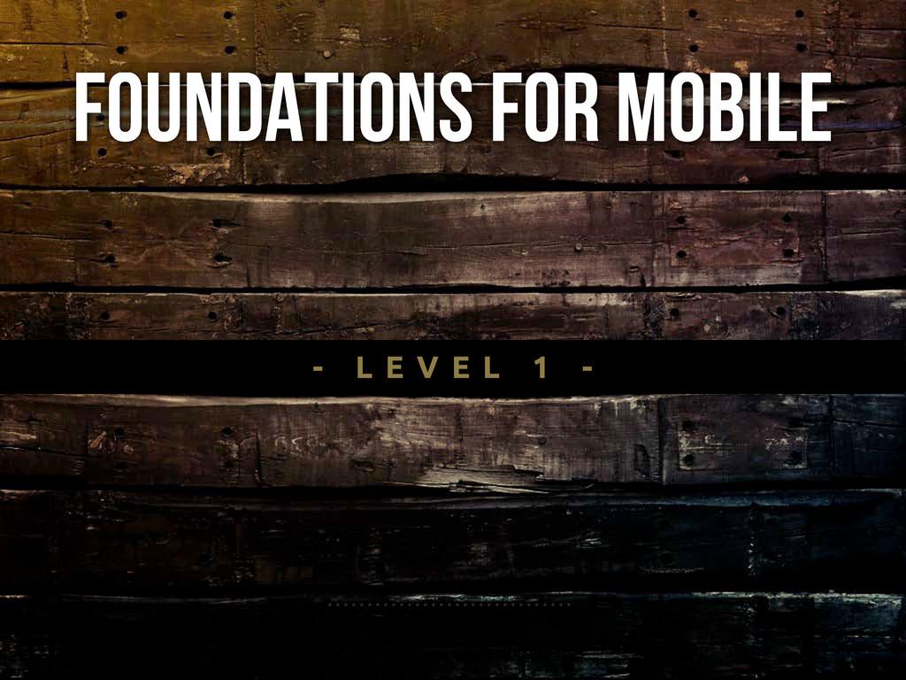 - L E V E L 1 - Foundations For Mobile