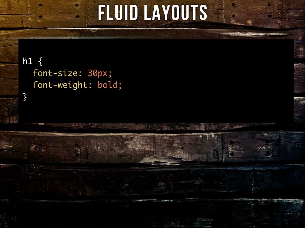h1 { font-size: 30px; font-weight: bold; } Flui...