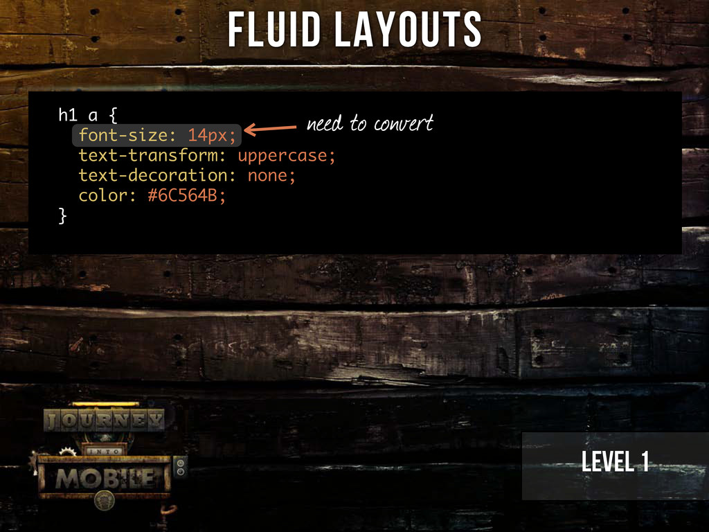 Level 1 need to convert Fluid Layouts h1 a { fo...