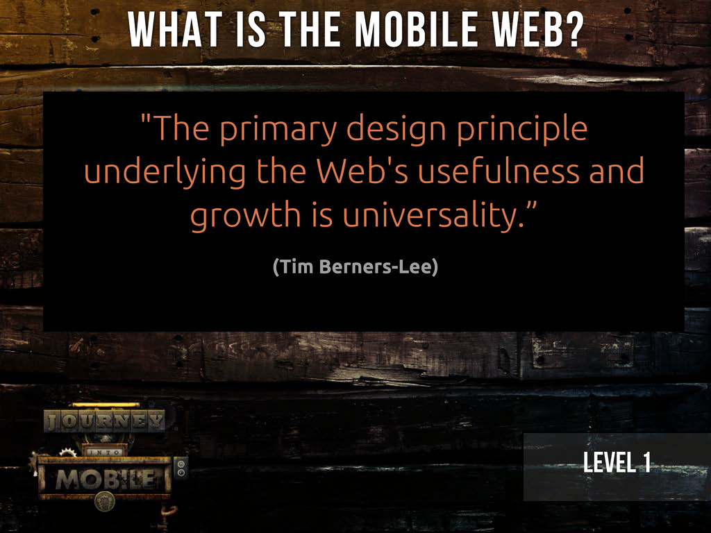 """What is the Mobile web? Level 1 """"The primary de..."""