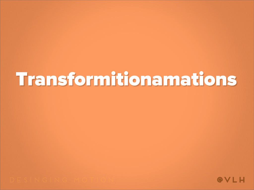 Transformitionamations