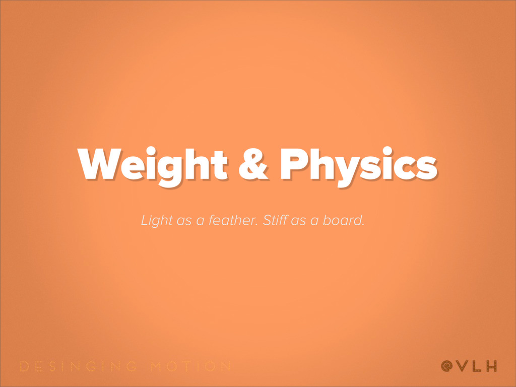 Weight & Physics Light as a feather. Stiff as a ...