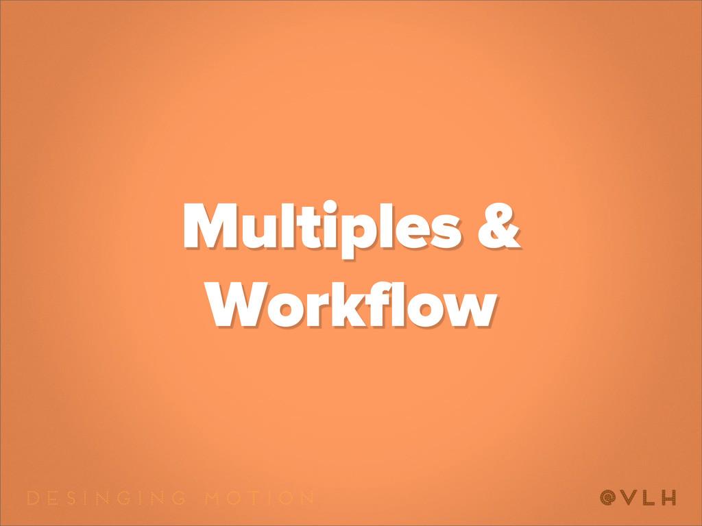 Multiples & Workflow