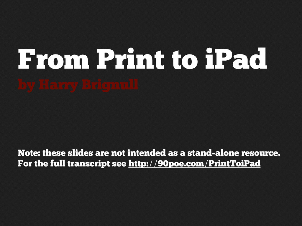 From Print to iPad by Harry Brignull Note: thes...