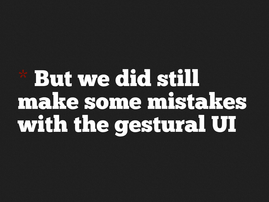 * But we did still make some mistakes with the ...