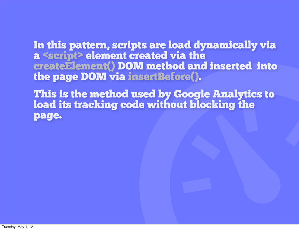 In this pattern, scripts are load dynamically v...