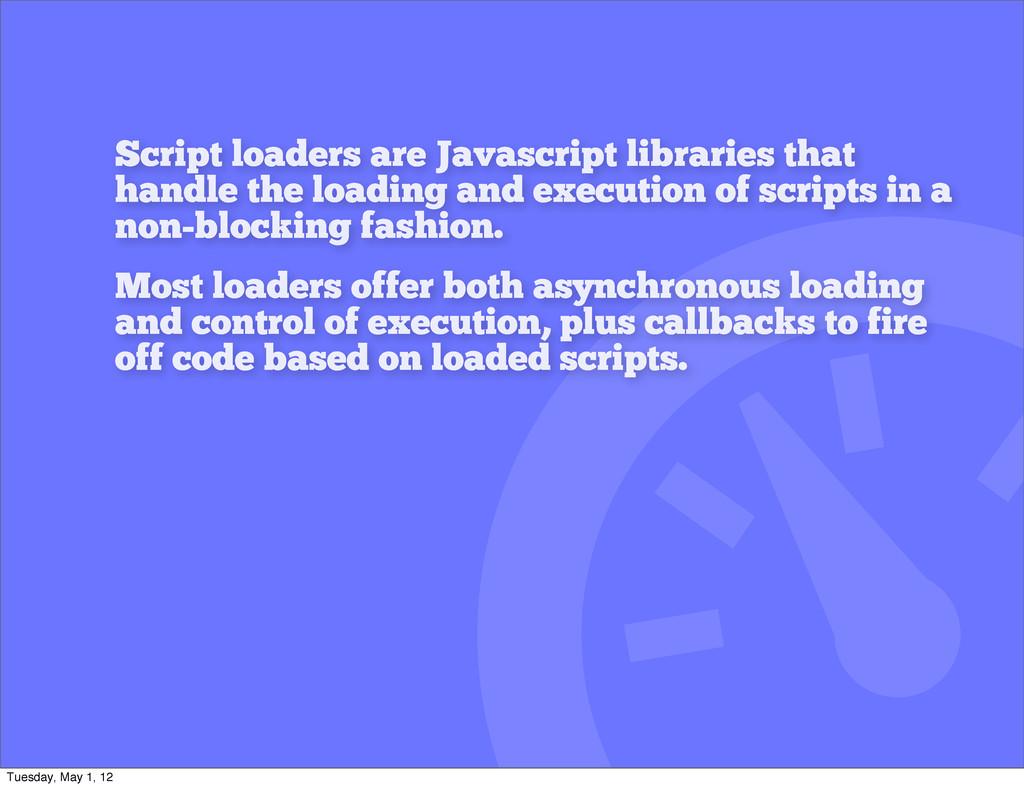Script loaders are Javascript libraries that ha...