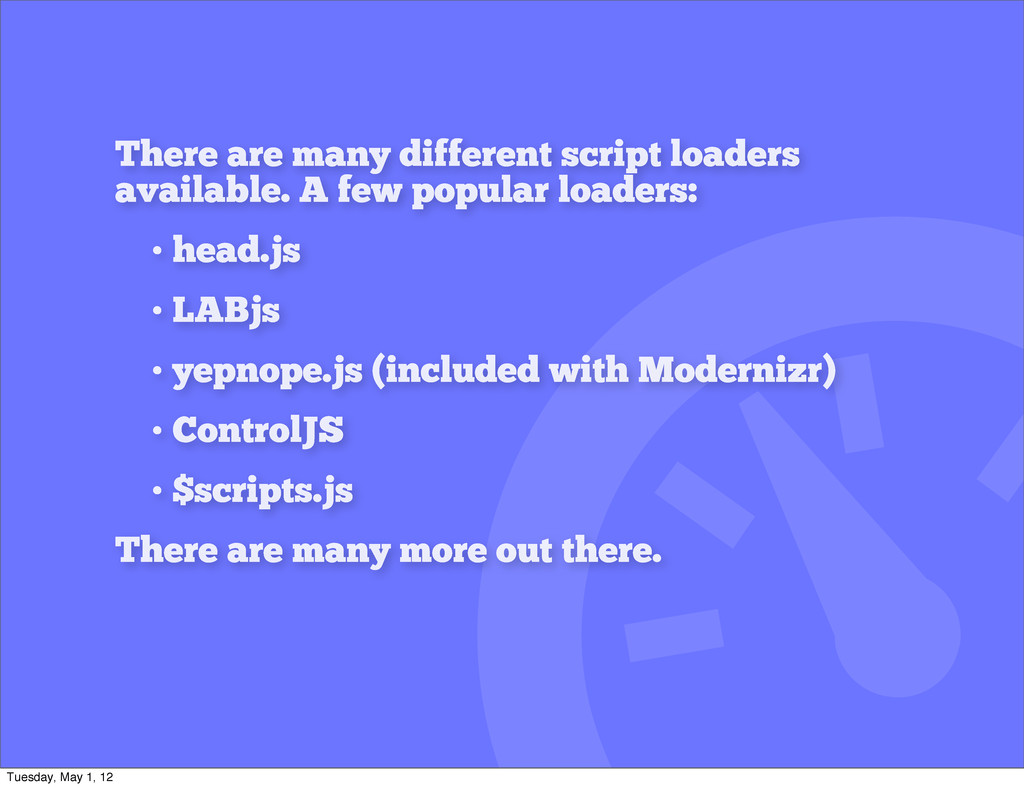 There are many different script loaders availab...