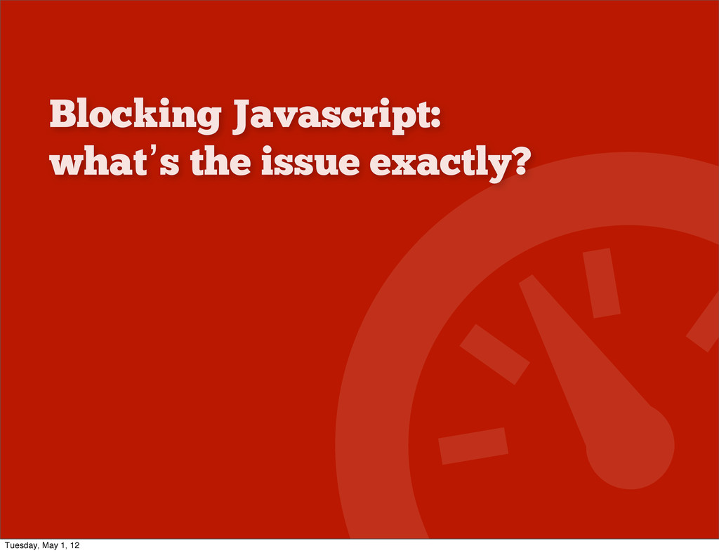 Blocking Javascript: what's the issue exactly? ...