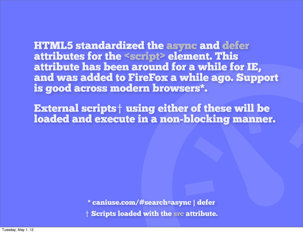 HTML5 standardized the async and defer attribut...
