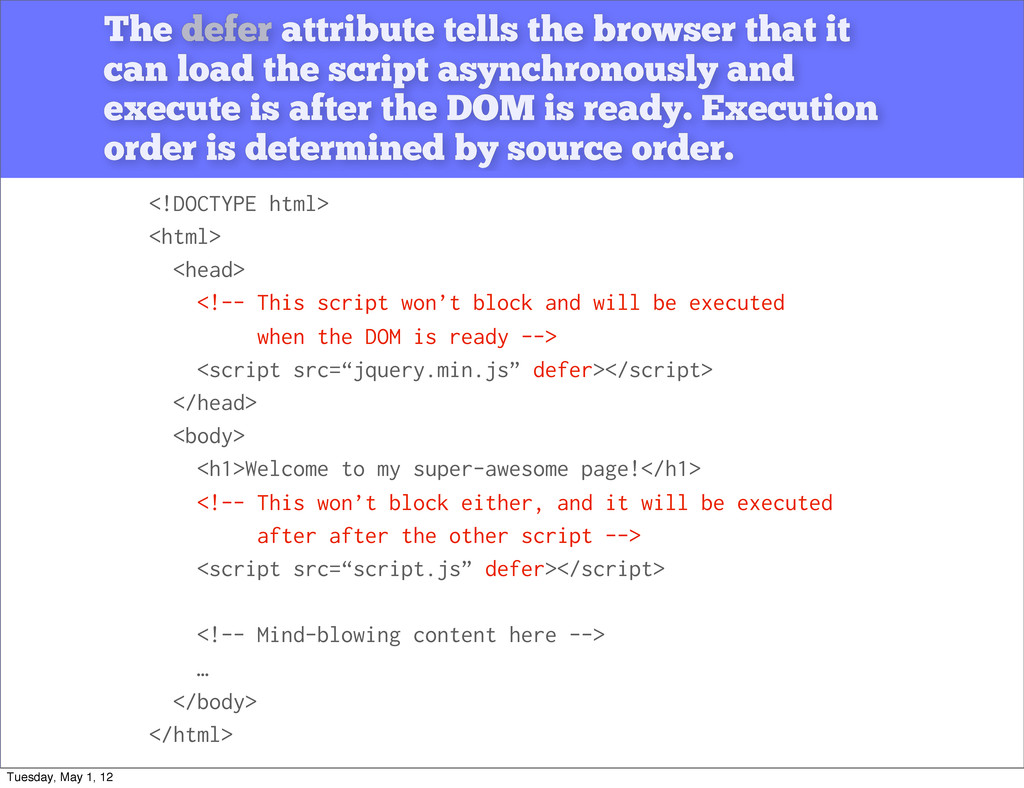 The defer attribute tells the browser that it c...