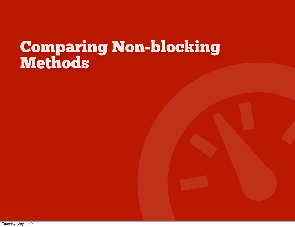 Comparing Non-blocking Methods Tuesday, May 1, ...