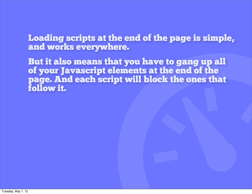 Loading scripts at the end of the page is simpl...