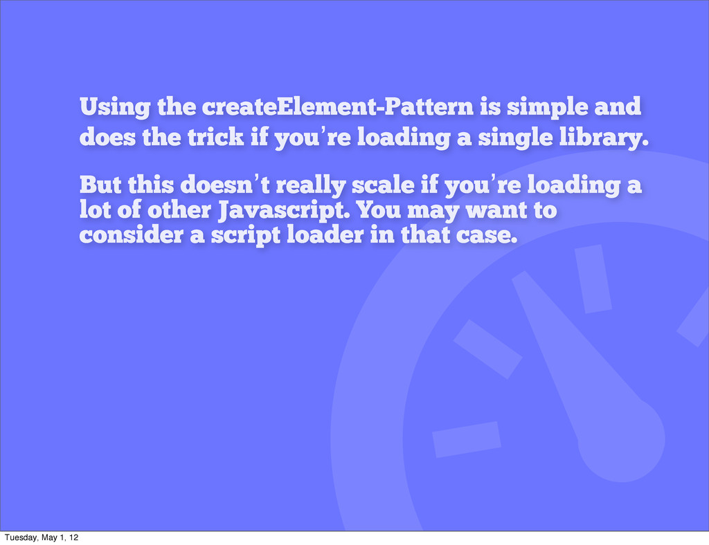 Using the createElement-Pattern is simple and d...