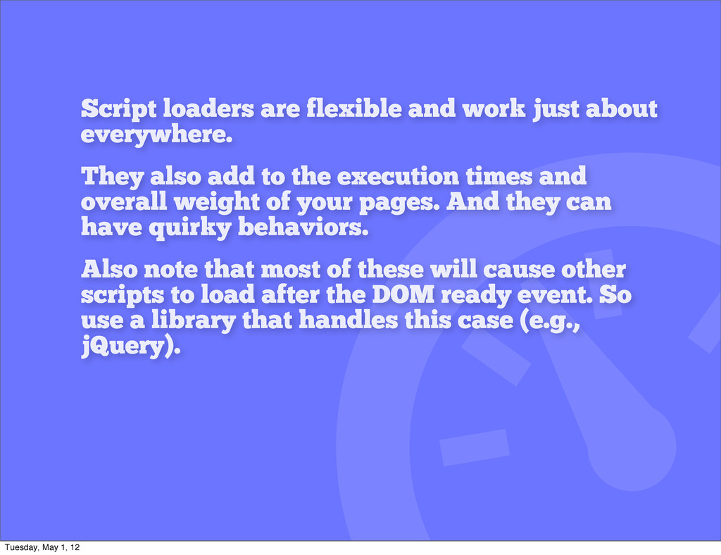 Script loaders are flexible and work just about...