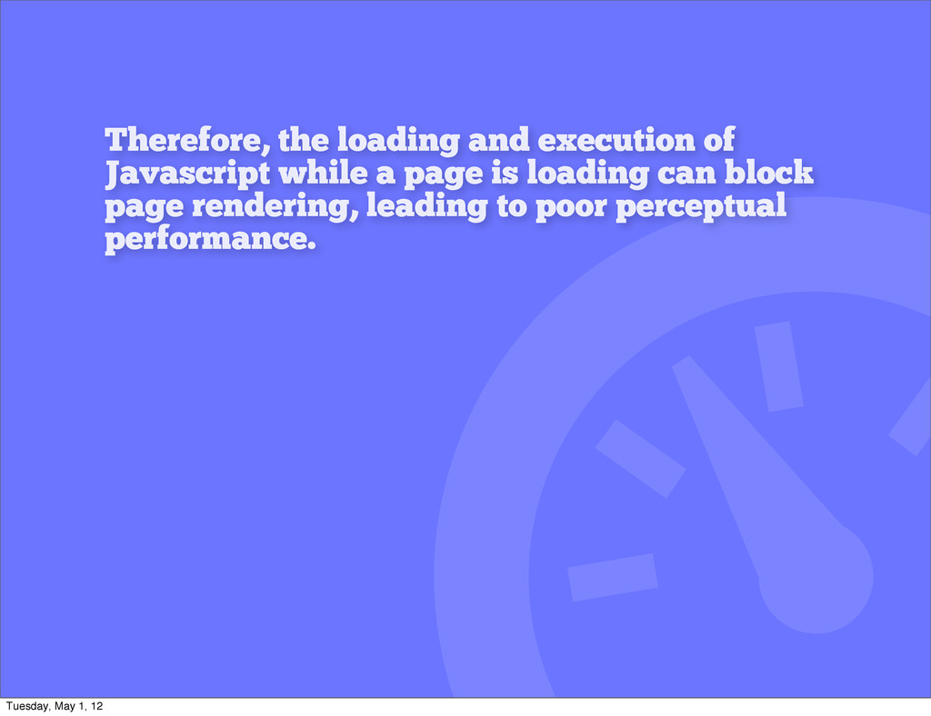 Therefore, the loading and execution of Javascr...
