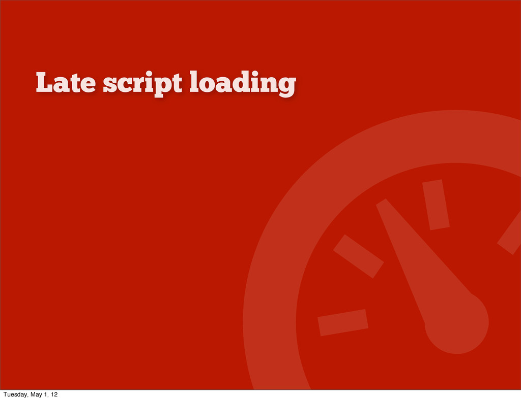 Late script loading Tuesday, May 1, 12