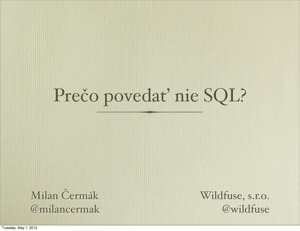 Prečo povedať nie SQL? Milan Čermák @milancerma...