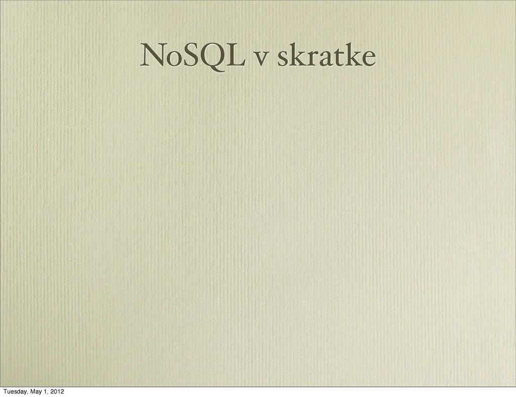 NoSQL v skratke Tuesday, May 1, 2012
