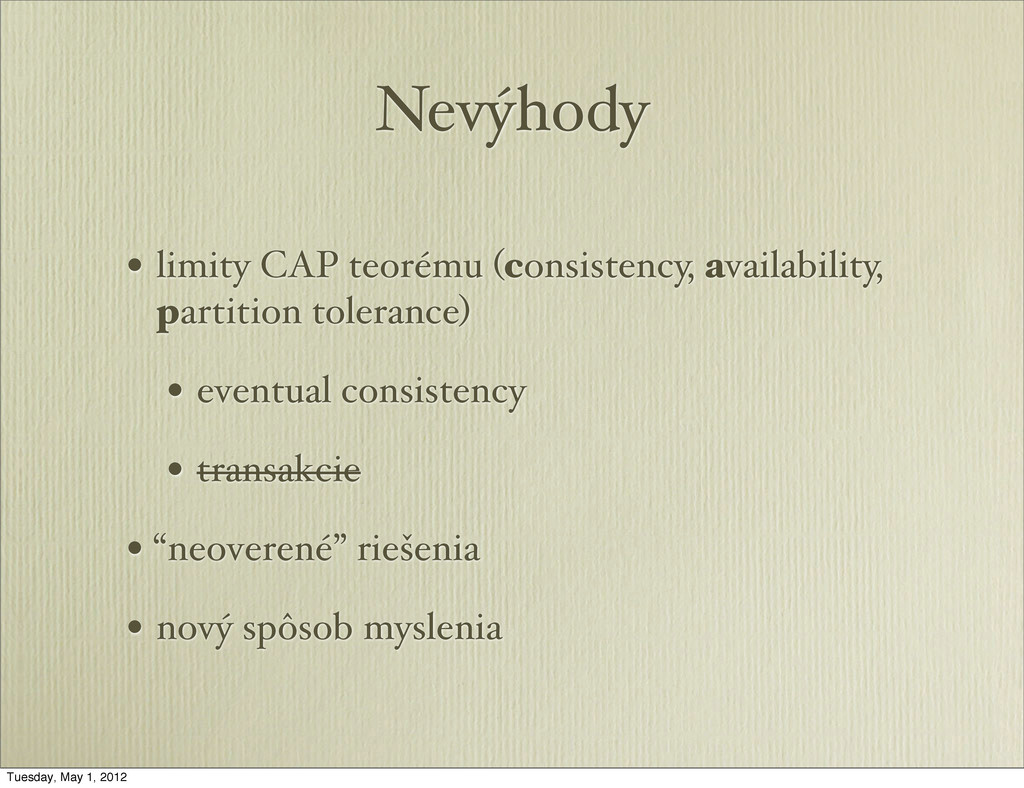 Nevýhody • limity CAP teorému (consistency, ava...