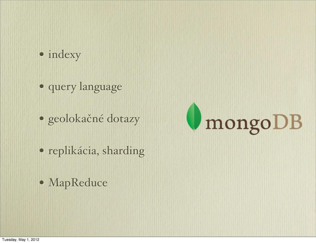 • indexy • query language • geolokačné dotazy •...