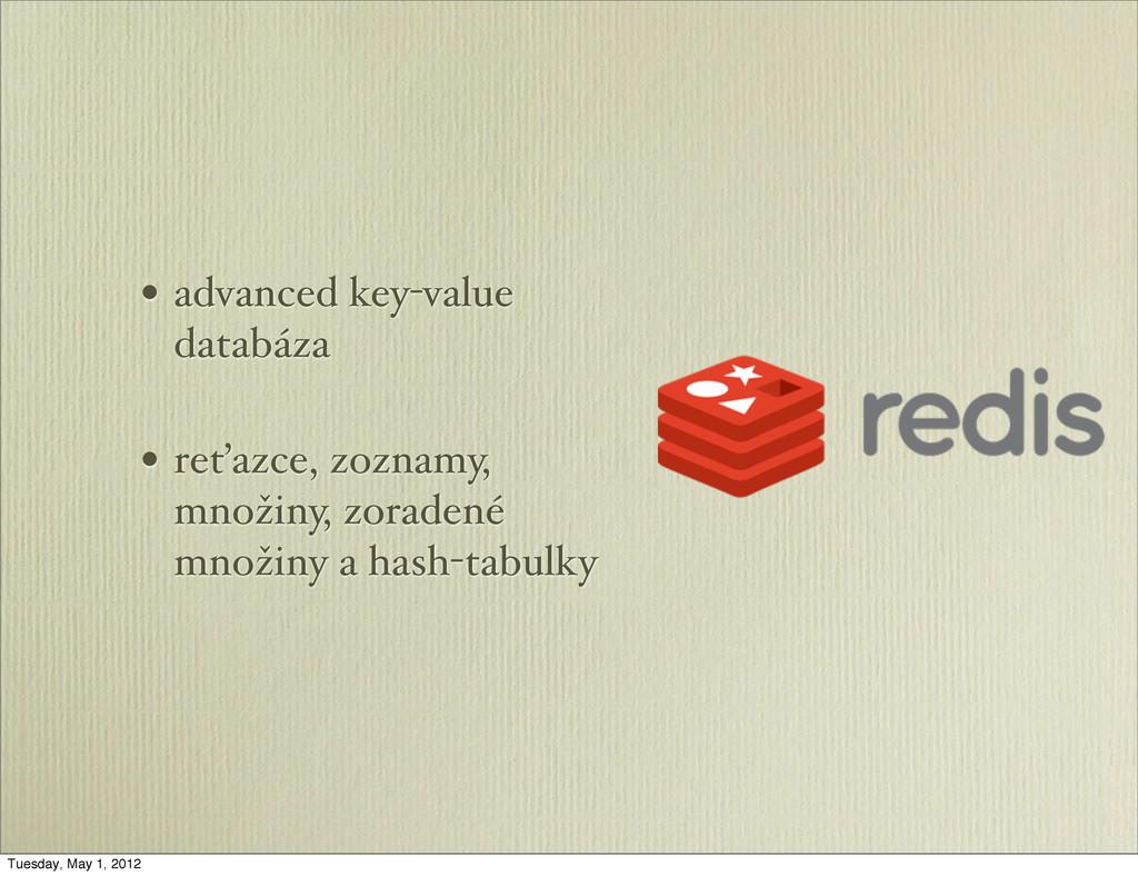 • advanced key-value databáza • reťazce, zoznam...