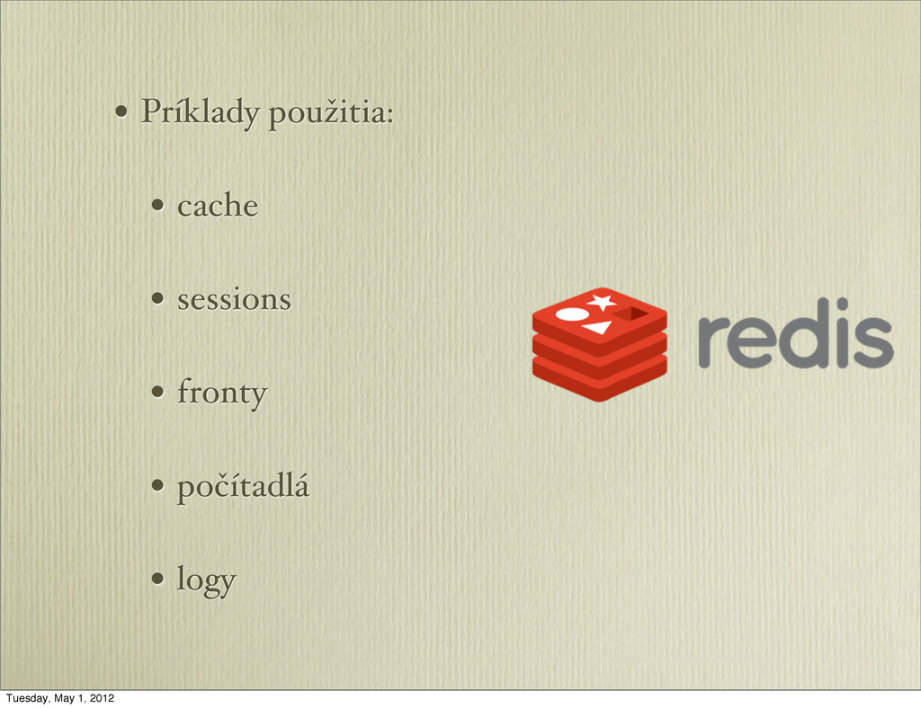 • Príklady použitia: • cache • sessions • front...